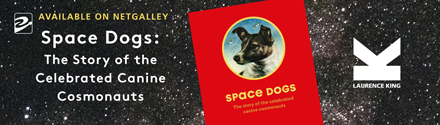 Laurence King: Space Dogs: The Story of the Celebrated Canine Cosmonauts by Martin Parr