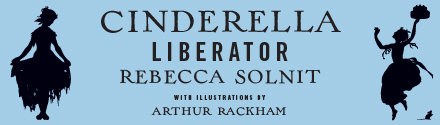Haymarket Books: Cinderella Liberator by Rebecca Solnit, illustrated by Arthur Rackham