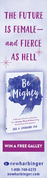 New Harbinger Publications: Be Mighty: A Woman's Guide to Liberation from Anxiety, Worry, and Stress Using Mindfulness and Acceptance by Jill A. Stoddard