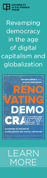 University of California Press: Renovating Democracy: Governing in the Age of Globalization and Digital Capitalism by Nathan Gardels and Nicholas Berggruen