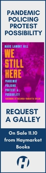 Haymarket Books: We Still Here: Pandemic, Policing, Protest and Possibility by Marc Lamont Hill, edited by Frank Barat