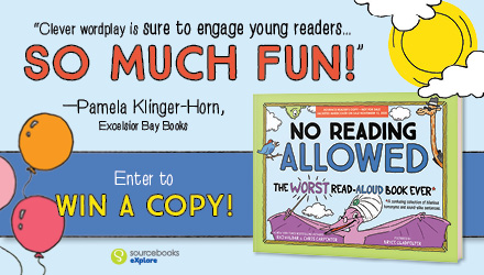 Sourcebooks Explore: No Reading Allowed: The Worst Read-Aloud Book Ever by Raj Haldar and Chris Carpenter, illustrated by Bryce Gladfelter