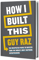 Houghton Mifflin: How I Built This: The Unexpected Paths to Success from the World's Most Inspiring Entrepreneurs by Guy Raz